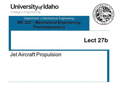 Department of Mechanical Engineering ME 322 – Mechanical Engineering Thermodynamics Lect 27b Jet Aircraft Propulsion.