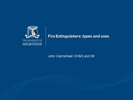 Fire Extinguishers: types and uses John Carmichael OH&S and IM.