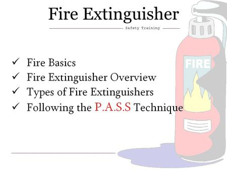 1 Fire Extinguisher Safety Training. 2 Fire extinguishers are designed to put out or control small fires. A small fire, if not checked immediately, will.