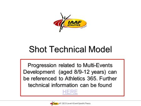 Shot Technical Model Progression related to Multi-Events Development (aged 8/9-12 years) can be referenced to Athletics 365. Further technical information.