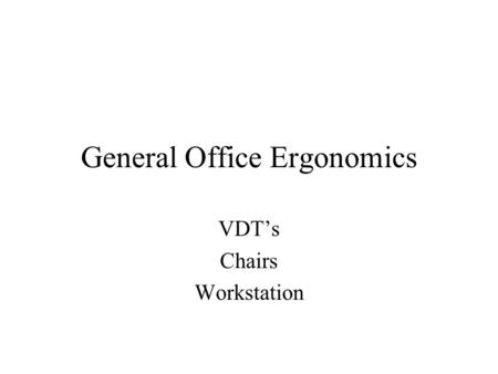 General Office Ergonomics VDT's Chairs Workstation.