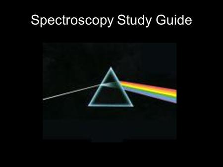 Spectroscopy Study Guide