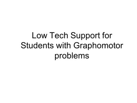 Low Tech Support for Students with Graphomotor problems.
