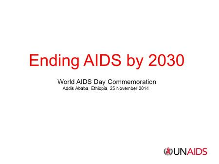 Ending AIDS by 2030 World AIDS Day Commemoration Addis Ababa, Ethiopia, 25 November 2014.