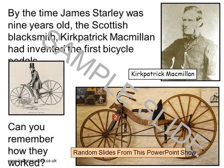Www.ks1resources.co.uk By the time James Starley was nine years old, the Scottish blacksmith, Kirkpatrick Macmillan had invented the first bicycle pedals.
