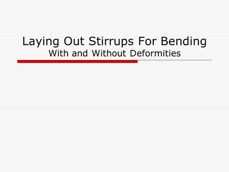 Laying Out Stirrups For Bending With and Without Deformities.