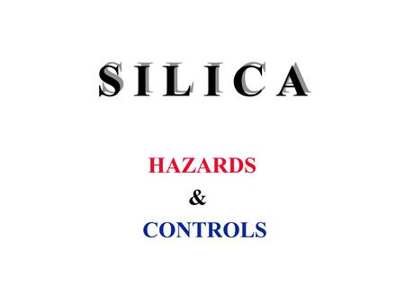 S I L I C A HAZARDS & CONTROLS. What are the hazards associated with exposure to silica dust, as well as basic preventive and control measures.