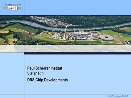 January 28th, 2010Clermont Ferrand, Paul Scherrer Institut DRS Chip Developments Stefan Ritt.