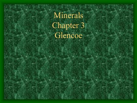 Minerals Chapter 3 Glencoe. Section 1 Minerals Objectives: Describe characteristics that all minerals share. Explain how minerals form.