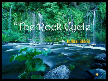 "By: Mika I. Gilchrist ""The Rock Cycle"". A mineral is a naturally occurring, nonliving solid that has a specific chemical makeup and a crystalline,"