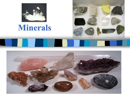 Minerals. A.What is a mineral? Mineral Characteristics shared by all minerals: 1. Natural –occurs naturally –NOT manmade.