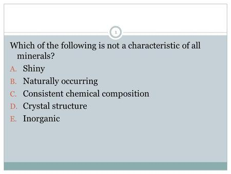 Which of the following is not a characteristic of all minerals?