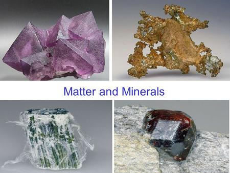 Matter and Minerals.