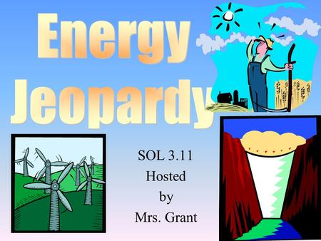 SOL 3.11 Hosted by Mrs. Grant 100 200 400 300 400 SourcesResourcesPros and ConsConserve 300 200 400 200 100 500 100.