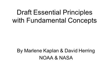 Draft Essential Principles with Fundamental Concepts By Marlene Kaplan & David Herring NOAA & NASA.