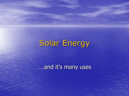 <strong>Solar</strong> Energy ….and it's many uses.