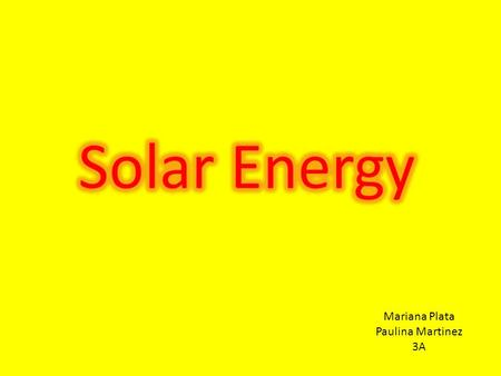 Mariana Plata Paulina Martinez 3A. What is Energy? Energy is the ability to do work. Energy is in everything. We use energy for everything we do, from.