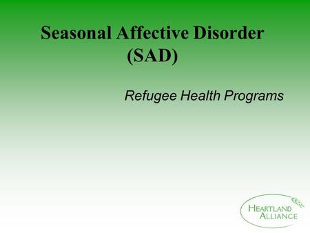 Seasonal Affective Disorder (SAD) Refugee Health Programs.