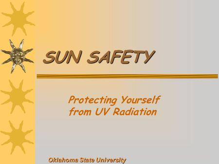 SUN SAFETY Protecting Yourself from UV Radiation Oklahoma State University.