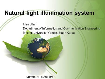 Natural <strong>light</strong> illumination <strong>system</strong> Irfan Ullah Department of Information and Communication Engineering Myongji university, Yongin, South Korea Copyright.