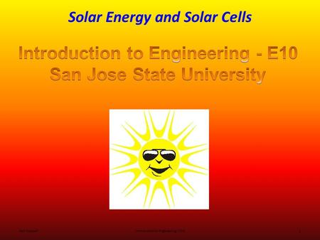 Solar Energy and Solar Cells Ken YoussefiIntroduction to Engineering – E10 1.