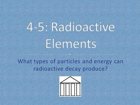 4-5: Radioactive Elements