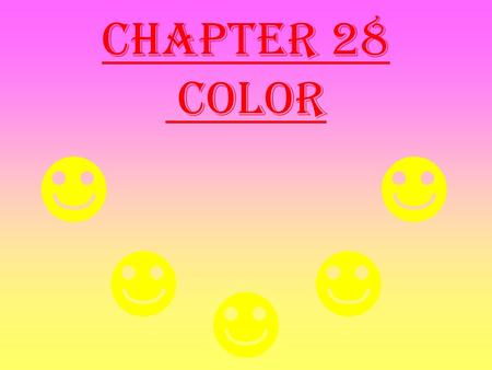 Chapter 28 Color Separation of visible light into its different colors Newton used a prism to show how light is separated into its component parts When.