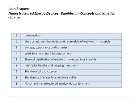 Juan Bisquert Nanostructured Energy Devices: Equilibrium Concepts and Kinetics CRC Press 1 1Introduction 2Electrostatic and thermodynamic potentials of.