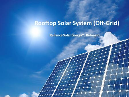Rooftop Solar Systems Rooftop Solar System (Off-Grid) Reliance Solar Energy™, Ratnagiri.