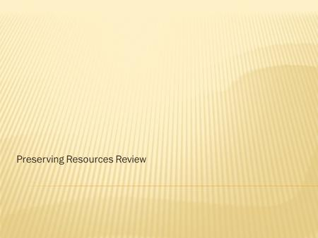 Preserving Resources Review.  ) A ______, such as coal and oil, cannot be replenished quickly.  A) renewable resource  B) nonrenewable resource  C)