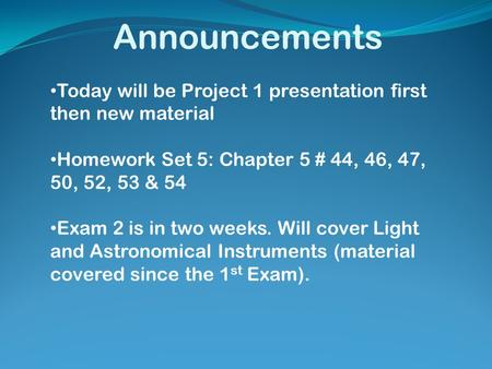 Announcements Today will be Project 1 presentation first then new material Homework Set 5: Chapter 5 # 44, 46, 47, 50, 52, 53 & 54 Exam 2 is in two weeks.