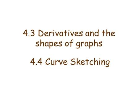 4.3 Derivatives and the shapes of graphs 4.4 Curve Sketching