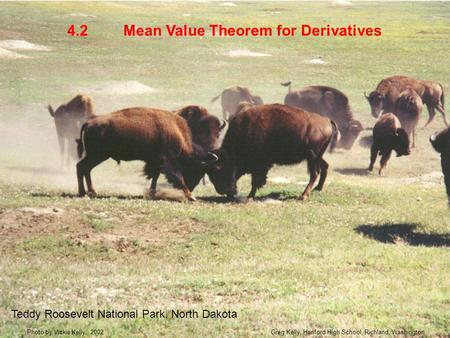 Mean Value Theorem for Derivatives4.2 Teddy Roosevelt National Park, North Dakota Greg Kelly, Hanford High School, Richland, WashingtonPhoto by Vickie.
