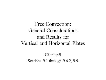 Free Convection: General Considerations and Results for Vertical and Horizontal Plates Chapter 9 Sections 9.1 through 9.6.2, 9.9.