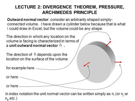 1 LECTURE 2: DIVERGENCE THEOREM, PRESSURE, ARCHIMEDES PRINCIPLE Outward normal vector: consider an arbitrarily shaped simply- connected volume. I have.