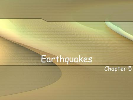 Earthquakes Chapter 5.