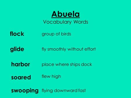 Abuela Vocabulary Words flock group of birds glide harbor soared swooping fly smoothly without effort place where ships dock flew high flying downward.