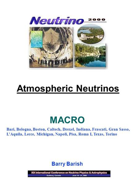 Atmospheric Neutrinos Barry Barish Bari, Bologna, Boston, Caltech, Drexel, Indiana, Frascati, Gran Sasso, L'Aquila, Lecce, Michigan, Napoli, Pisa, Roma.