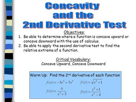 Objectives: 1.Be able to determine where a function is concave upward or concave downward with the use of calculus. 2.Be able to apply the second derivative.