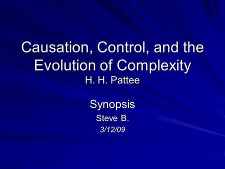 Causation, Control, and the Evolution of Complexity H. H. Pattee Synopsis Steve B. 3/12/09.