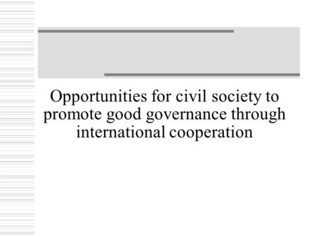 Opportunities for civil society to promote good governance through international cooperation.