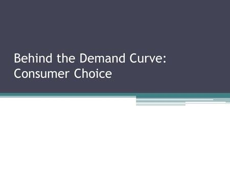 Behind the Demand Curve: Consumer Choice. Explaining the law of demand The Substitution effect ▫Remember the law of demand, this why the demand curve.