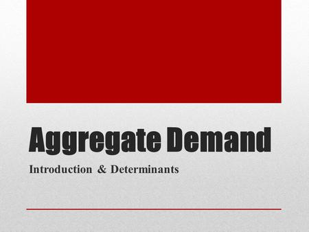 Aggregate Demand Introduction & Determinants. Aggregate Demand A negative demand shock to the economy as a whole is a leftward shift of the aggregate.