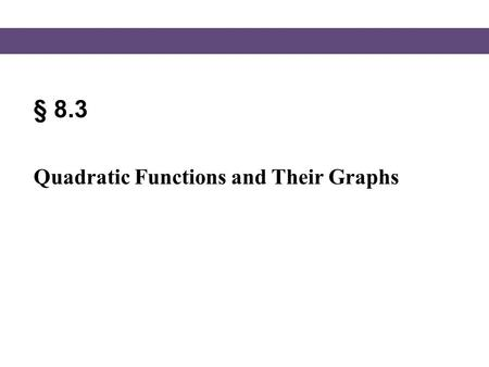 § 8.3 Quadratic Functions and Their Graphs.