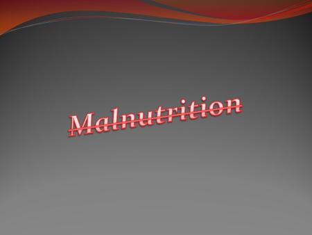 Malnutrition is a broad term which refers to both under nutrition and over nutrition. Individuals are malnourished, or suffer from under nutrition if.