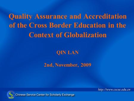 Quality Assurance and Accreditation of the Cross Border Education in the Context of Globalization QIN LAN 2nd, November, 2009.
