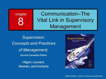 Chapter 8 Communication–The Vital Link in Supervisory Management Supervision: Concepts and Practices of Management, Second Canadian Edition Hilgert, Leonard,