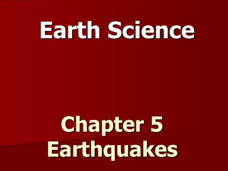 Earth Science Chapter 5 Earthquakes.