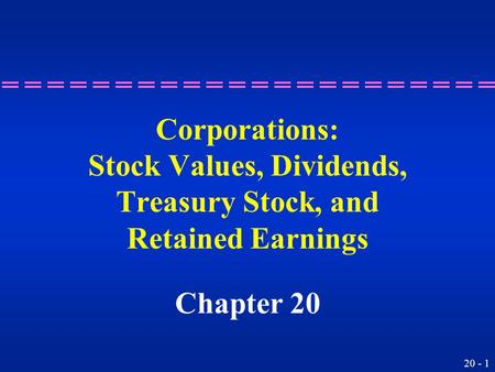 20 - 1 Corporations: Stock Values, Dividends, Treasury Stock, and Retained Earnings Chapter 20.