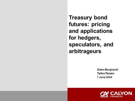 Treasury bond futures: pricing and applications for hedgers, speculators, and arbitrageurs Galen Burghardt Taifex/Taiwan 7 June 2004.
